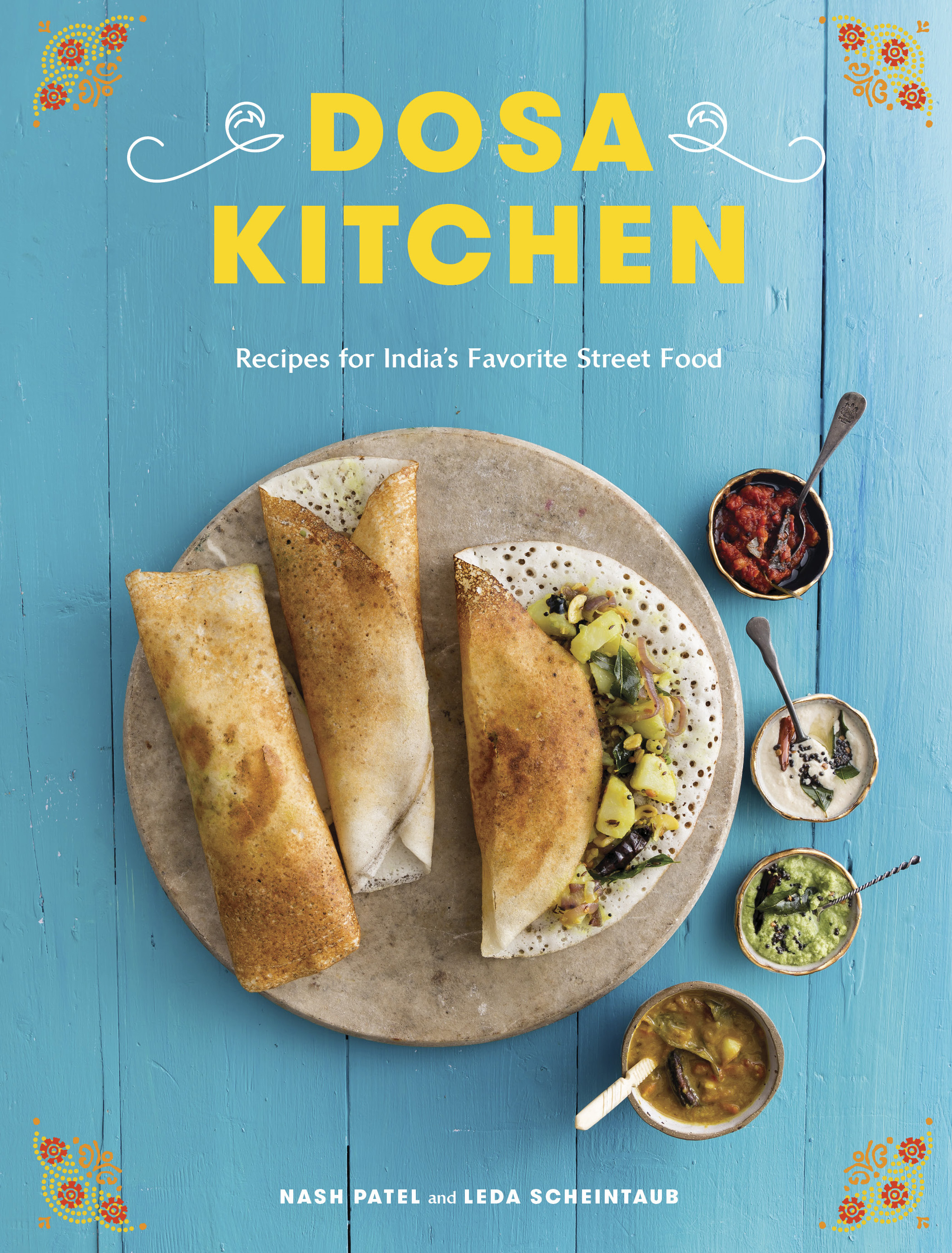 Dosa Kitchen: Recipes for India\'s Favorite Street Food - Rebecca Wood